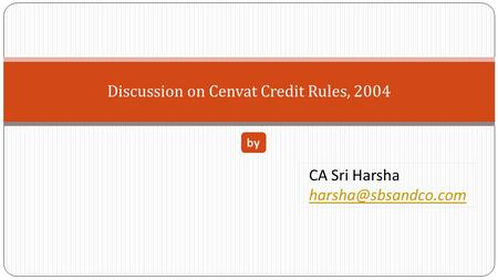 Discussion on Cenvat Credit Rules, 2004 CA Sri Harsha by.