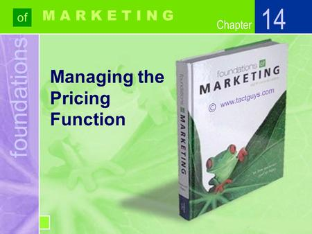 Chapter foundations of Chapter M A R K E T I N G Managing the Pricing Function 14.