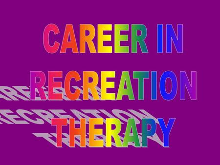Recreation Therapy Benefits are Endless What Is It? A profession that uses Treatment, Education, and Recreation Services to assist people with disabilities.