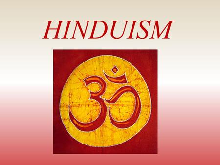 HINDUISM. Introduction to Hinduism There is only one God, but endless are his aspects and endless are his names.