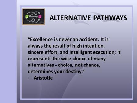 """Excellence is never an accident. It is always the result of high intention, sincere effort, and intelligent execution; it represents the wise choice of."