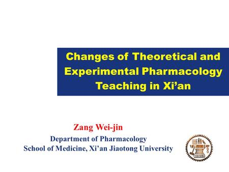 Powder Changes of Theoretical and Experimental Pharmacology Teaching in Xi'an Zang Wei-jin Department of Pharmacology School of Medicine, Xi'an Jiaotong.