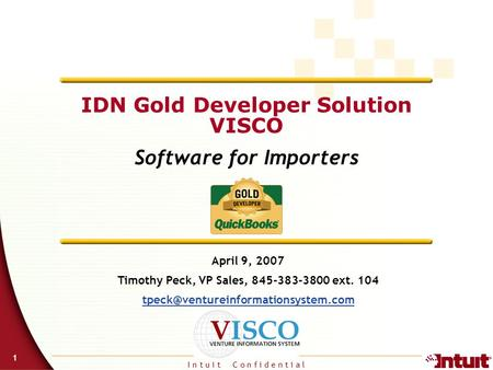 I n t u i t C o n f i d e n t i a l 1 IDN Gold Developer Solution VISCO Software for Importers April 9, 2007 Timothy Peck, VP Sales, 845-383-3800 ext.