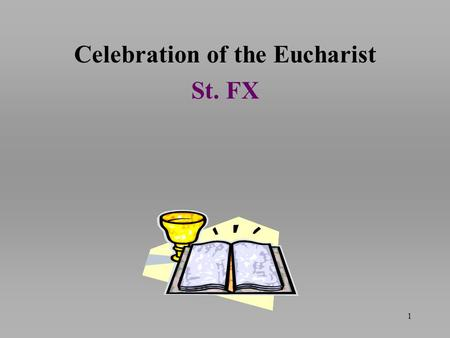 Celebration of the Eucharist St. FX 1. Entrance Hymn: Single Ladies We.