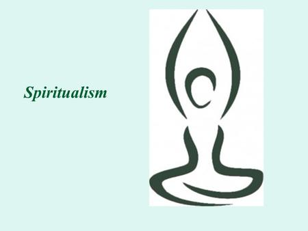 Spiritualism. Spiritualism as Ontology  Recognizes the reality of the non-material, spirit world, and  Views this spiritual dimension as integrated.