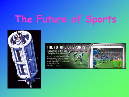 The Future of Sports. Introduction: The future of sports is a topic that keeps many sports fans interested. Everyone wonders what sports will be like.
