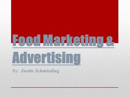 Food Marketing & Advertising By: Justin Schmieding.