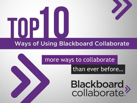 More ways to collaborate than ever before…. endless possibilities Over the years, our customers have demonstrated that when it comes to using Blackboard.