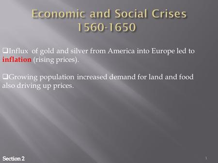 1  Influx of gold and silver from America into Europe led to inflation (rising prices).  Growing population increased demand for land and food also driving.