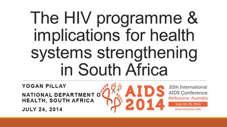 Yogan Pillay National Department of Health, South Africa July 24, 2014