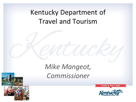Kentucky Department of Travel and Tourism Mike Mangeot, Commissioner.