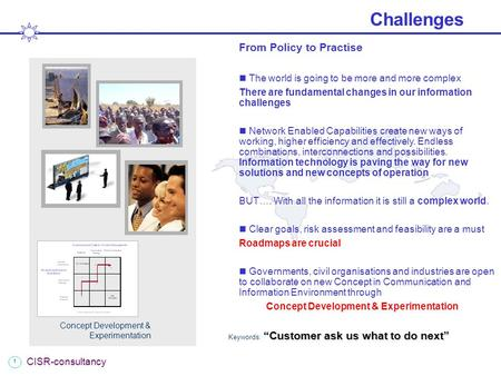 "1 CISR-consultancy Challenges ""Customer ask us what to do next"" Keywords: ""Customer ask us what to do next"" From Policy to Practise The world is going."