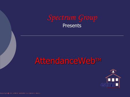 Spectrum Group Presents AttendanceWeb TM AttendanceWeb TM.