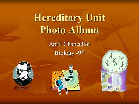 Hereditary Unit Photo Album April Chancellor Biology -9 th.