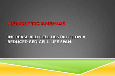 increase red cell destruction = reduced red-cell life span