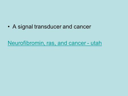 A signal transducer and cancer Neurofibromin, ras, and cancer - utah.