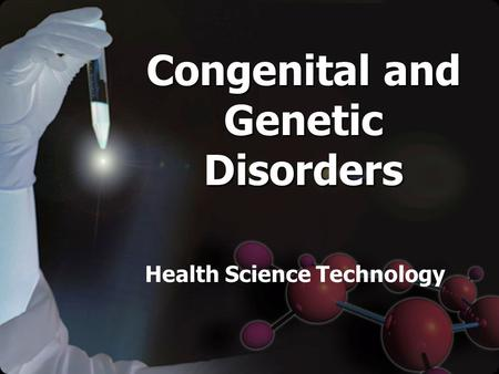 Congenital and Genetic Disorders Health Science Technology.