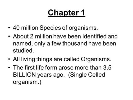 Chapter 1 40 million Species of organisms.