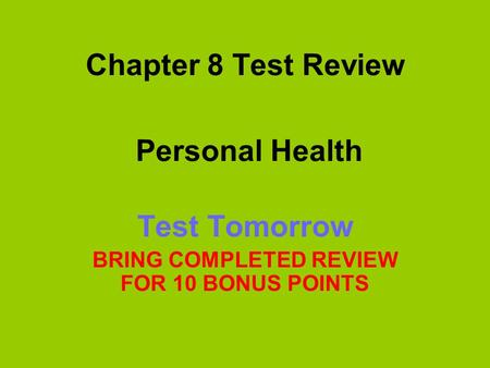 Test Tomorrow BRING COMPLETED REVIEW FOR 10 BONUS POINTS