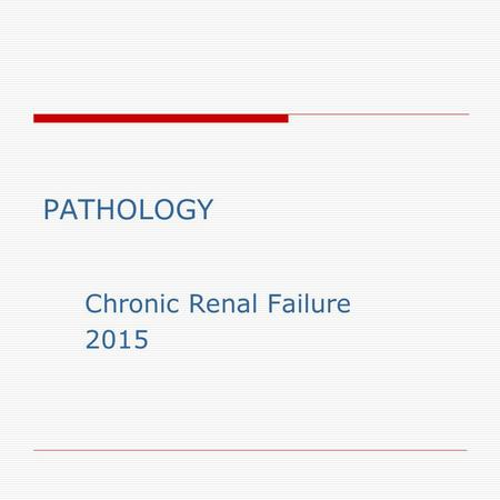 PATHOLOGY Chronic Renal Failure 2015. Objectives  Recognize the clinical pathological correlation of biological progression and gross and microscopic.