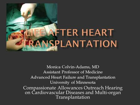 Monica Colvin-Adams, MD Assistant Professor of Medicine Advanced Heart Failure and Transplantation University of Minnesota Compassionate Allowances Outreach.