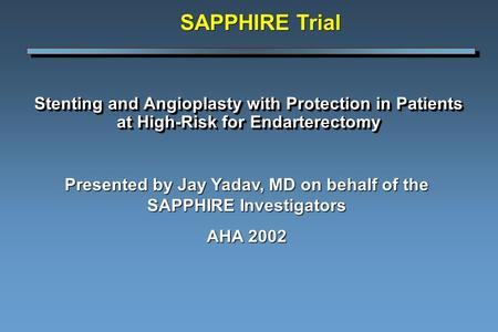 Stenting and Angioplasty with Protection in Patients at High-Risk for Endarterectomy Presented by Jay Yadav, MD on behalf of the SAPPHIRE Investigators.