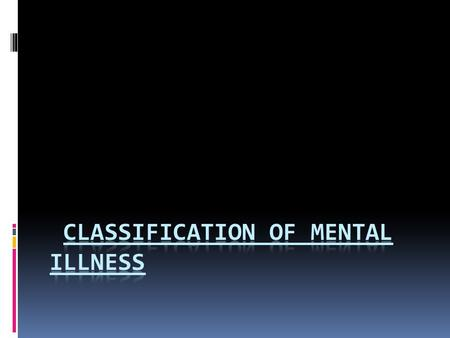 Classification of mental illness Syndrome definition Two major Classification Systems  International classification of Disease ICD-10  Diagnostic and.