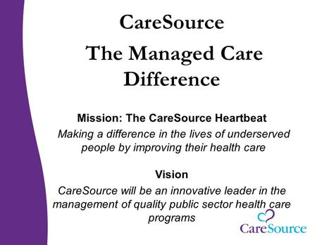 The Managed Care Difference Mission: The CareSource Heartbeat