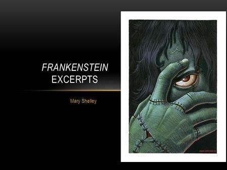 Mary Shelley FRANKENSTEIN EXCERPTS. ABOUT THE NOVEL Frankenstein was published in 1818 During this time, many new experiments were being performed that.