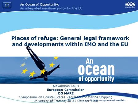 An Ocean of Opportunity: An integrated maritime policy for the EU 1 Places of refuge: General legal framework and developments within IMO and the EU Alexandros.