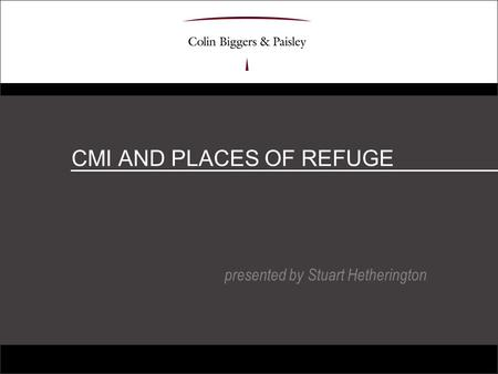 CMI AND PLACES OF REFUGE presented by Stuart Hetherington.