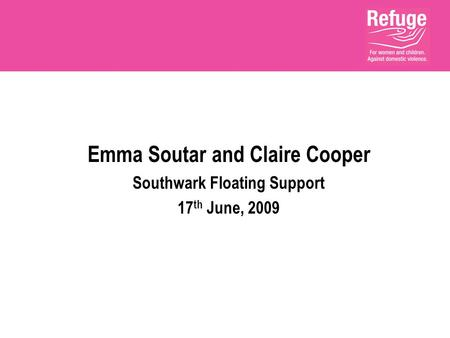 Emma Soutar and Claire Cooper Southwark Floating Support 17 th June, 2009.