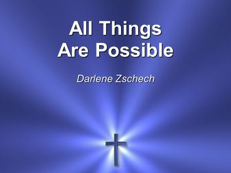 All Things Are Possible Darlene Zschech. Almighty God, my Redeemer My hiding place, my safe refuge No other name like Jesus No power can stand against.