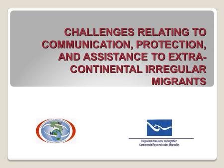 CHALLENGES RELATING TO COMMUNICATION, PROTECTION, AND ASSISTANCE TO EXTRA- CONTINENTAL IRREGULAR MIGRANTS.