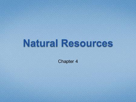 Chapter 4. Natural Resources Natural Resources are materials found in nature that people can use.