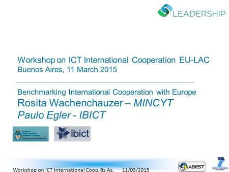 Workshop on ICT International Cooperation EU-LAC Buenos Aires, 11 March 2015 Benchmarking International Cooperation with Europe Rosita Wachenchauzer –