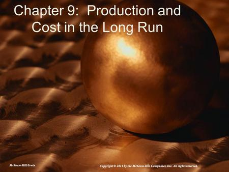Chapter 9: Production and Cost in the Long Run
