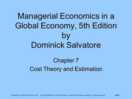Prepared by Robert F. Brooker, Ph.D. Copyright ©2004 by South-Western, a division of Thomson Learning. All rights reserved.Slide 1 Managerial Economics.