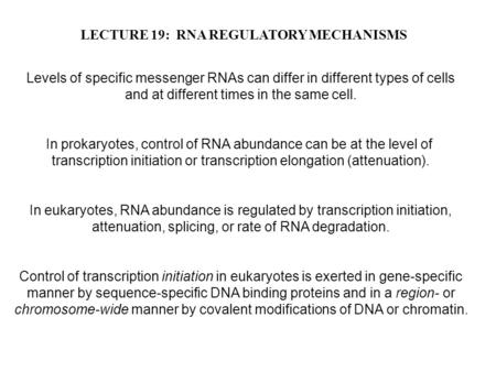 LECTURE 19: RNA REGULATORY MECHANISMS Levels of specific messenger RNAs can differ in different types of cells and at different times in the same cell.