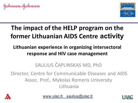 SAULIUS ČAPLINSKAS MD, PhD Director, Centre for Communicable Diseases and AIDS Assoc. Prof., Mykolas Romeris University Lithuania The impact of the HELP.