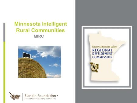 MIRC Minnesota Intelligent Rural Communities Place Photo Here, Otherwise Delete Box.