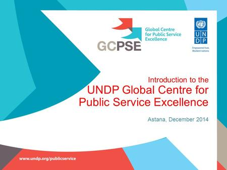 Introduction to the UNDP Global Centre for Public Service Excellence Astana, December 2014.