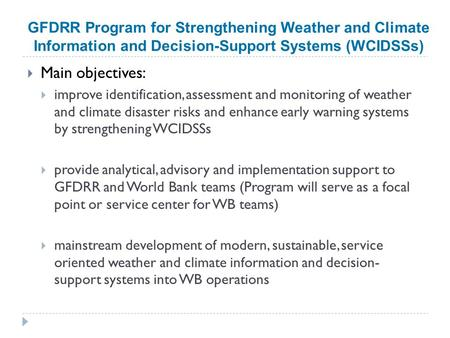 GFDRR Program for Strengthening Weather and Climate Information and Decision-Support Systems (WCIDSSs)  Main objectives:  improve identification, assessment.