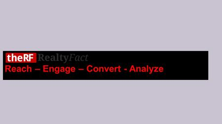 Reach – Engage – Convert - Analyze. To be an innovative internet company. Realty fact is a highly innovative and emerging Internet technology company.
