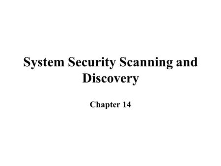 System Security Scanning and Discovery Chapter 14.
