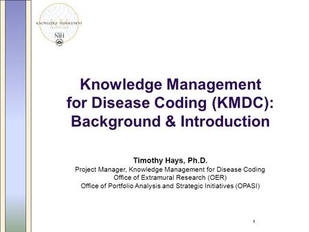 1 Knowledge Management for Disease Coding (KMDC): Background & Introduction Timothy Hays, Ph.D. Project Manager, Knowledge Management for Disease Coding.