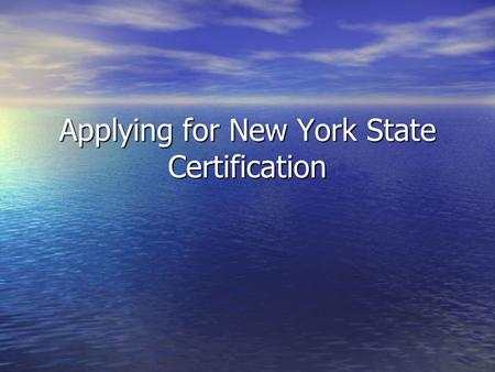 Applying for New York State Certification. Students completing a teacher preparation program leading to certification will now access the NYSED Office.