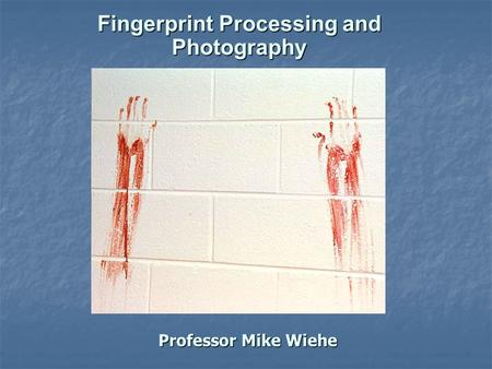 Professor Mike Wiehe Fingerprint Processing and Photography.