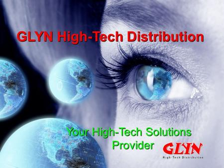 GLYN High-Tech Distribution Your High-Tech Solutions Provider.