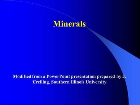 Minerals Modified from a PowerPoint presentation prepared by J. Crelling, Southern Illinois University.